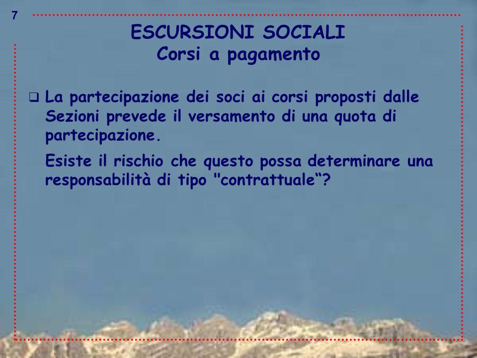 ESCURSIONI SOCIALI  La partecipazione dei soci ai corsi proposti dalle Sezioni prevede il versamento di una quota di partecipazione. Esiste il rischi
