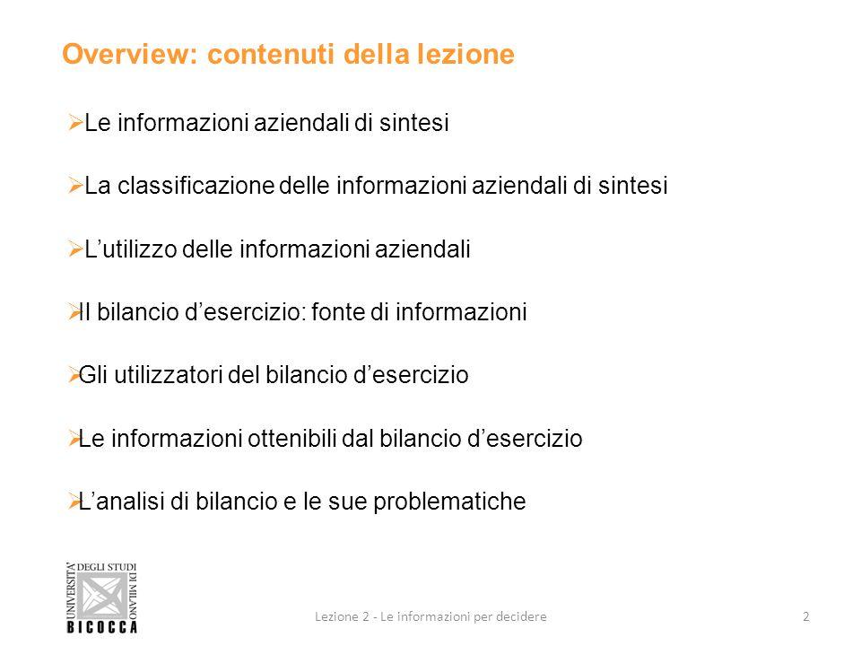 Le problematiche delle analisi di bilancio GIUDIZIO SULLA ATTENDIBILITA' DEI DATI DI BILANCIO METODOLOGIA DELLA RICLASSIFICAZIONE DEI VALORI DI BILANCIO TECNICHE DI ANALISI SIGNIFICATO DA ATTRIBUIRE AI VALORI 13Lezione 2 - Le informazioni per decidere