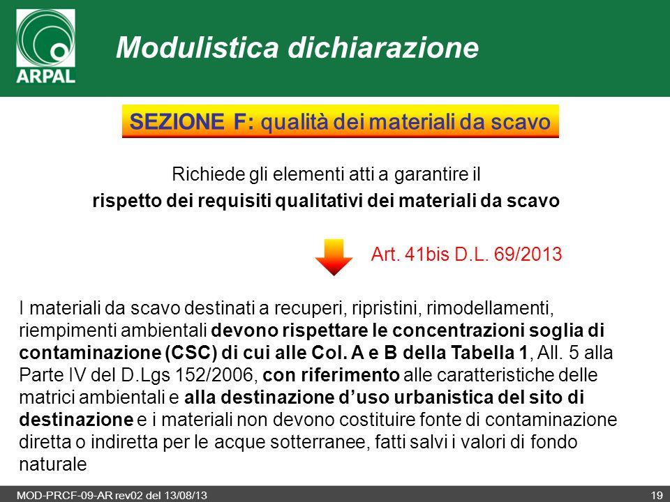 MOD-PRCF-09-AR rev02 del 13/08/1319 Richiede gli elementi atti a garantire il rispetto dei requisiti qualitativi dei materiali da scavo Art. 41bis D.L