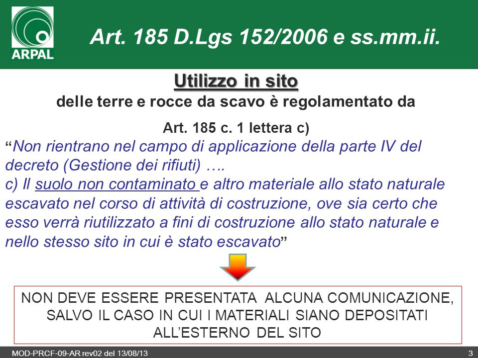 MOD-PRCF-09-AR rev02 del 13/08/1314 (compilare una sezione D per ciascun sito di destinazione) I materiali da scavo possono essere destinati a: 1.recuperi, ripristini, rimodellamenti, riempimenti ambientali o altri utilizzi sul suolo 2.
