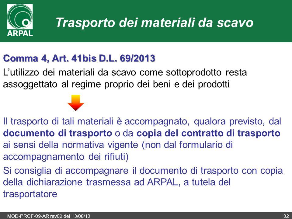 MOD-PRCF-09-AR rev02 del 13/08/1332 Trasporto dei materiali da scavo Comma 4, Art. 41bis D.L. 69/2013 L'utilizzo dei materiali da scavo come sottoprod