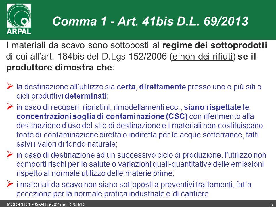MOD-PRCF-09-AR rev02 del 13/08/135 Comma 1 - Art. 41bis D.L. 69/2013 I materiali da scavo sono sottoposti al regime dei sottoprodotti di cui all'art.