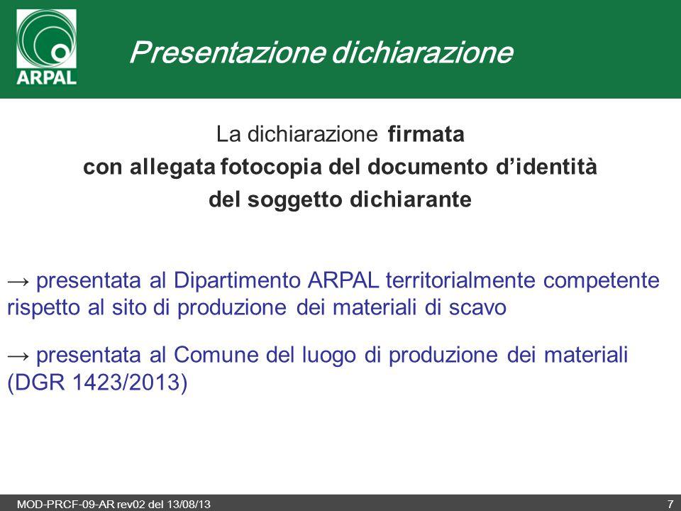 MOD-PRCF-09-AR rev02 del 13/08/138 In ARPAL la dichiarazione sostitutiva di atto di notorietà dovrà essere: trasmessa preferibilmente via PEC al seguente indirizzo: arpal@pec.arpal.gov.it arpal@pec.arpal.gov.it trasmessa con raccomandata A/R al Dipartimento provinciale di competenza consegnata a mano direttamente all'Ufficio Protocollo del singolo Dipartimento provinciale.
