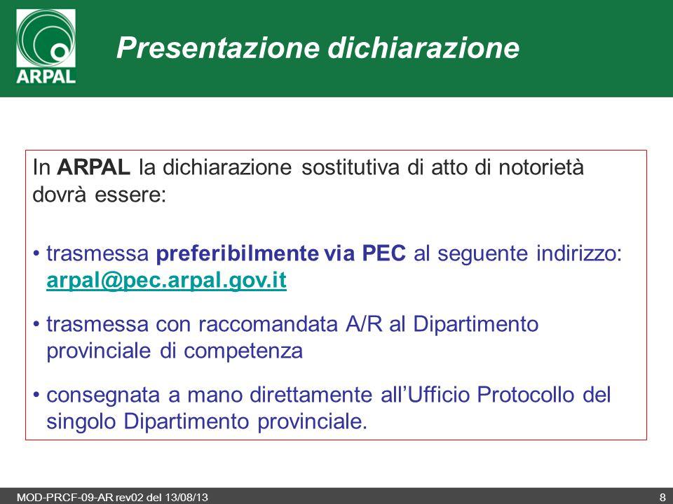 MOD-PRCF-09-AR rev02 del 13/08/138 In ARPAL la dichiarazione sostitutiva di atto di notorietà dovrà essere: trasmessa preferibilmente via PEC al segue