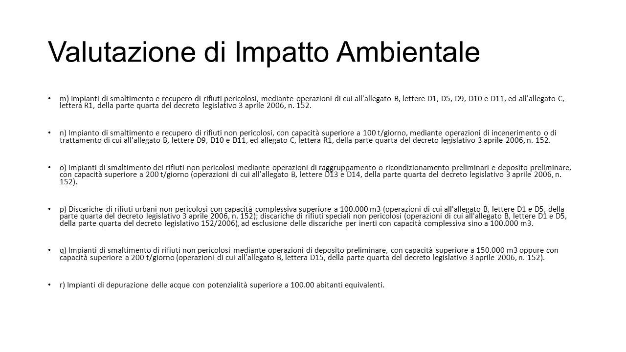 Valutazione di Impatto Ambientale m) Impianti di smaltimento e recupero di rifiuti pericolosi, mediante operazioni di cui all allegato B, lettere D1, D5, D9, D10 e D11, ed all allegato C, lettera R1, della parte quarta del decreto legislativo 3 aprile 2006, n.