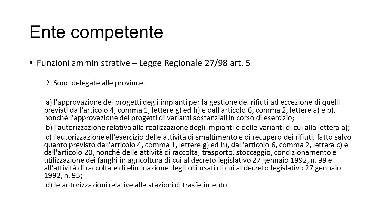 Ente competente Funzioni amministrative – Legge Regionale 27/98 art. 5 2. Sono delegate alle province: a) l'approvazione dei progetti degli impianti p