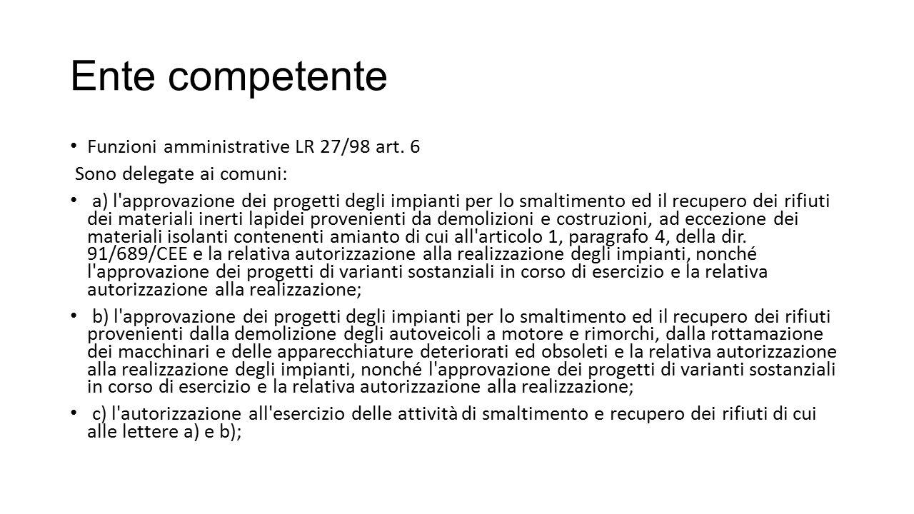 Ente competente Funzioni amministrative LR 27/98 art. 6 Sono delegate ai comuni: a) l'approvazione dei progetti degli impianti per lo smaltimento ed i