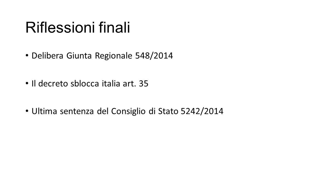 Riflessioni finali Delibera Giunta Regionale 548/2014 Il decreto sblocca italia art. 35 Ultima sentenza del Consiglio di Stato 5242/2014