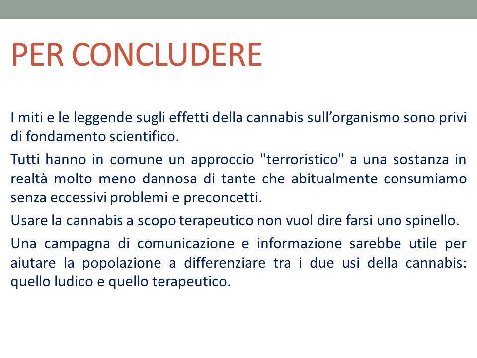 PER CONCLUDERE I miti e le leggende sugli effetti della cannabis sull'organismo sono privi di fondamento scientifico. Tutti hanno in comune un approcc