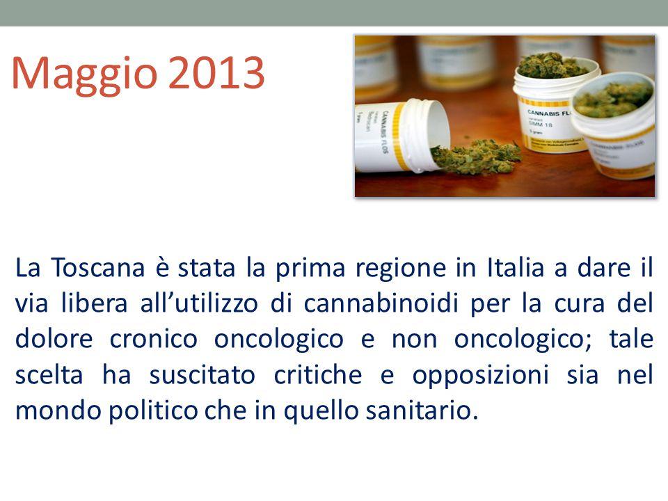 Maggio 2013 La Toscana è stata la prima regione in Italia a dare il via libera all'utilizzo di cannabinoidi per la cura del dolore cronico oncologico