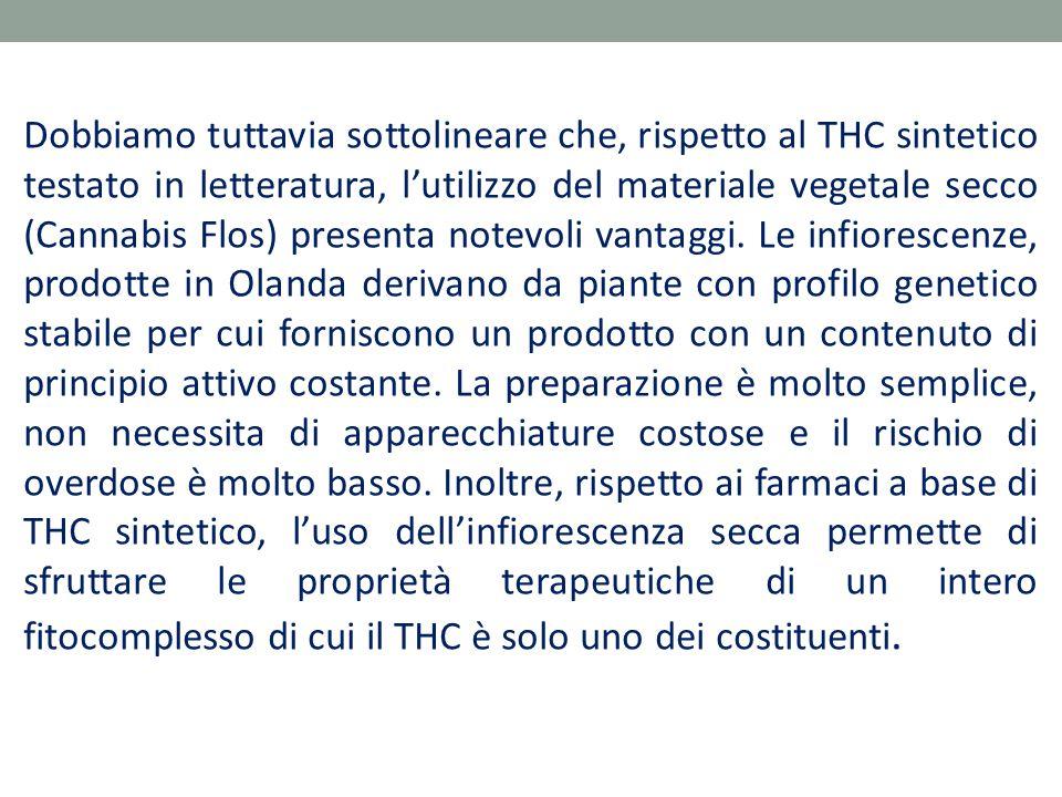 Dobbiamo tuttavia sottolineare che, rispetto al THC sintetico testato in letteratura, l'utilizzo del materiale vegetale secco (Cannabis Flos) presenta