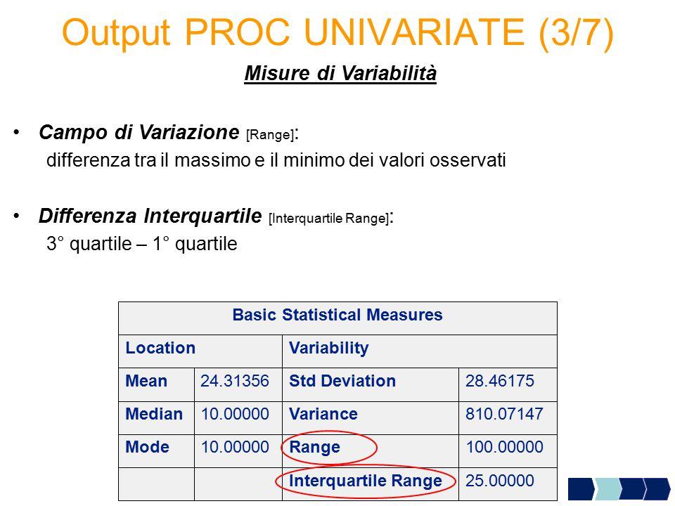 Output PROC UNIVARIATE (3/7) Misure di Variabilità Campo di Variazione [Range] : differenza tra il massimo e il minimo dei valori osservati Differenza