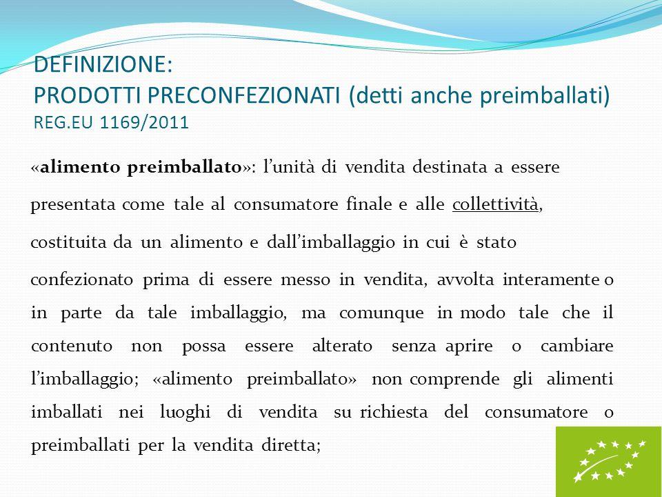 DEFINIZIONE: PRODOTTI PRECONFEZIONATI (detti anche preimballati) REG.EU 1169/2011 «alimento preimballato»: l'unità di vendita destinata a essere prese