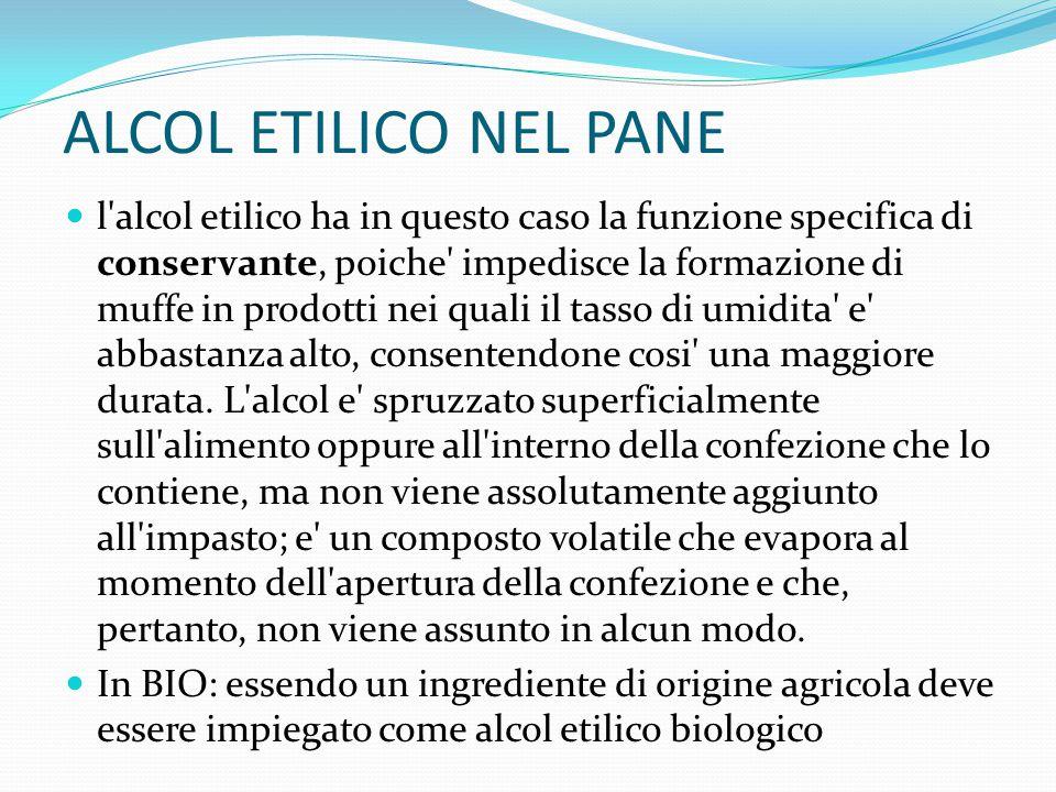 ALCOL ETILICO NEL PANE l'alcol etilico ha in questo caso la funzione specifica di conservante, poiche' impedisce la formazione di muffe in prodotti ne