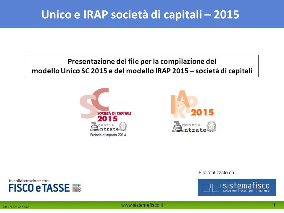 Tutti i diritti riservati www.sistemafisco.it 1 Unico e IRAP società di capitali – 2015 Presentazione del file per la compilazione del modello Unico SC 2015 e del modello IRAP 2015 – società di capitali File realizzato da: