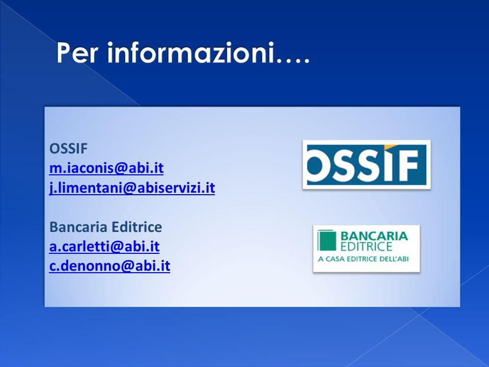OSSIF m.iaconis@abi.it j.limentani@abiservizi.it Bancaria Editrice a.carletti@abi.it c.denonno@abi.it OSSIF m.iaconis@abi.it j.limentani@abiservizi.it