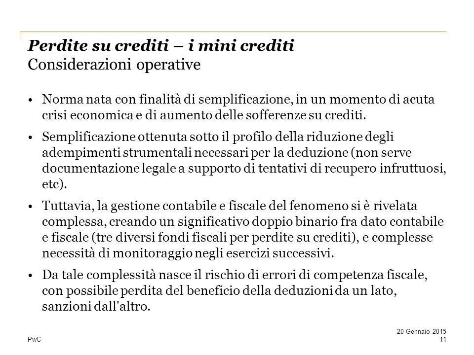 PwC Perdite su crediti – i mini crediti Considerazioni operative Norma nata con finalità di semplificazione, in un momento di acuta crisi economica e di aumento delle sofferenze su crediti.