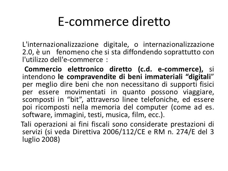 E-commerce diretto L internazionalizzazione digitale, o internazionalizzazione 2.0, è un fenomeno che si sta diffondendo soprattutto con l utilizzo dell e-commerce : Commercio elettronico diretto (c.d.