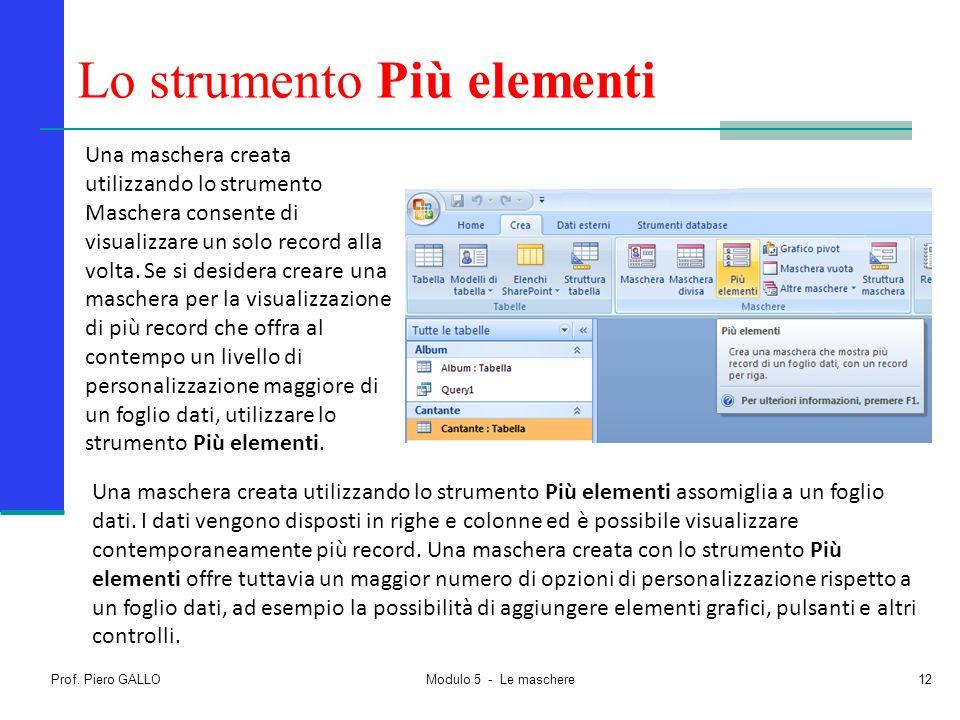 Prof. Piero GALLO Modulo 5 - Le maschere12 Lo strumento Più elementi Una maschera creata utilizzando lo strumento Maschera consente di visualizzare un