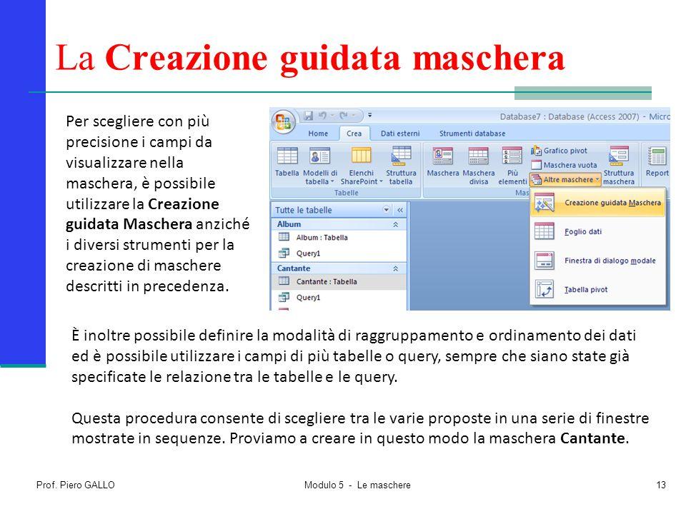 Prof. Piero GALLO Modulo 5 - Le maschere13 La Creazione guidata maschera Per scegliere con più precisione i campi da visualizzare nella maschera, è po