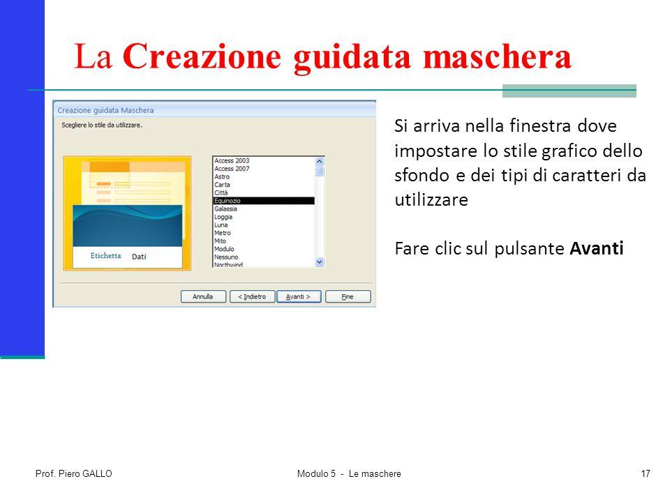 Prof. Piero GALLO Modulo 5 - Le maschere17 La Creazione guidata maschera Si arriva nella finestra dove impostare lo stile grafico dello sfondo e dei t