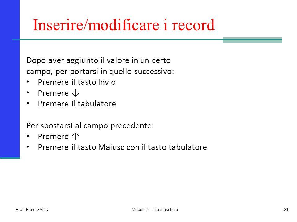 Inserire/modificare i record Prof. Piero GALLO Modulo 5 - Le maschere21 Dopo aver aggiunto il valore in un certo campo, per portarsi in quello success