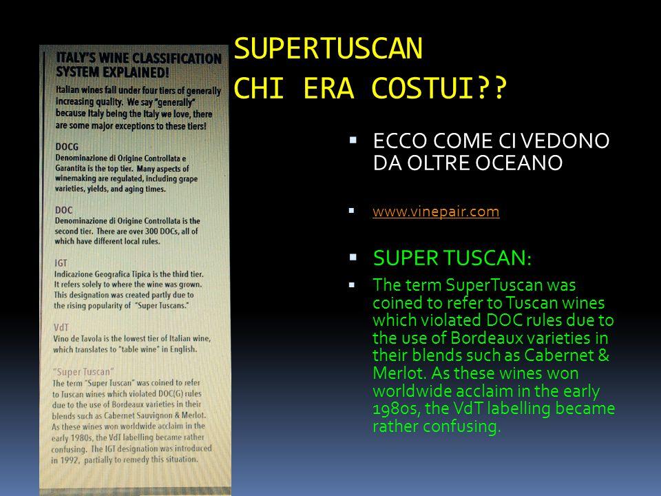 SUPERTUSCAN CHI ERA COSTUI??  ECCO COME CI VEDONO DA OLTRE OCEANO  www.vinepair.com www.vinepair.com  SUPER TUSCAN:  The term SuperTuscan was coin