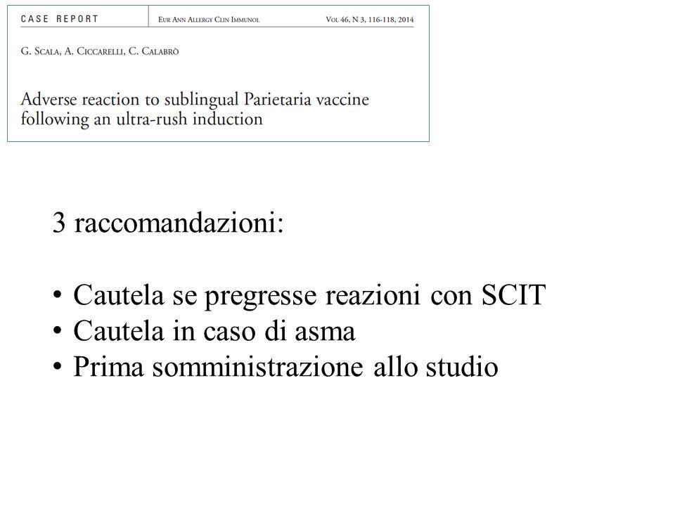 3 raccomandazioni: Cautela se pregresse reazioni con SCIT Cautela in caso di asma Prima somministrazione allo studio