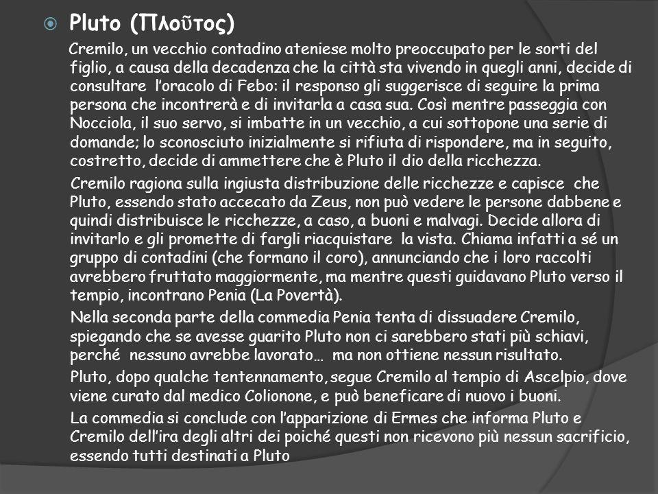  Pluto (Πλο ῦ τος) Cremilo, un vecchio contadino ateniese molto preoccupato per le sorti del figlio, a causa della decadenza che la città sta vivendo