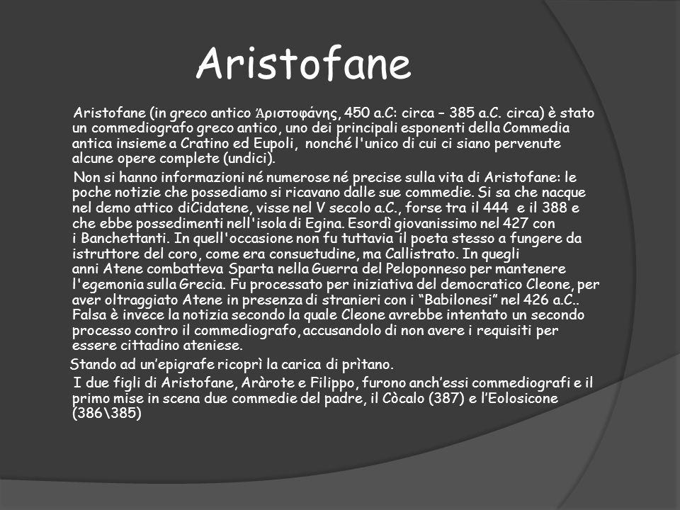 Aristofane Aristofane (in greco antico Ἀ ριστοφάνης, 450 a.C: circa – 385 a.C. circa) è stato un commediografo greco antico, uno dei principali espone