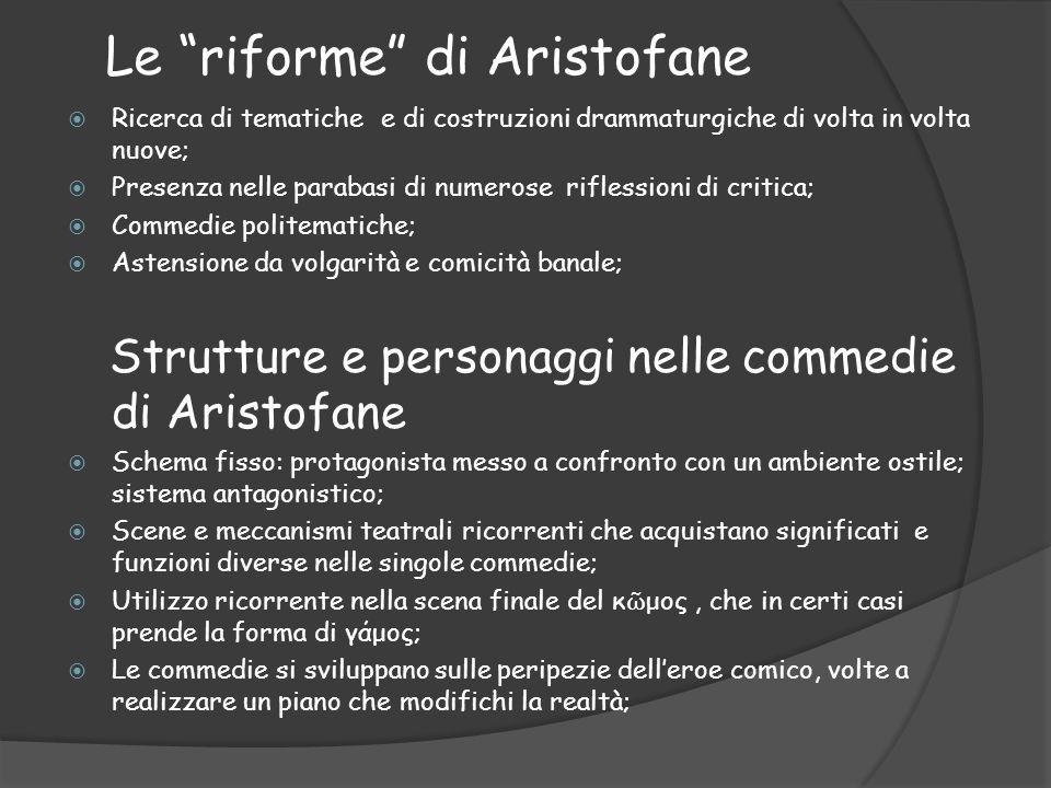 """Le """"riforme"""" di Aristofane  Ricerca di tematiche e di costruzioni drammaturgiche di volta in volta nuove;  Presenza nelle parabasi di numerose rifle"""