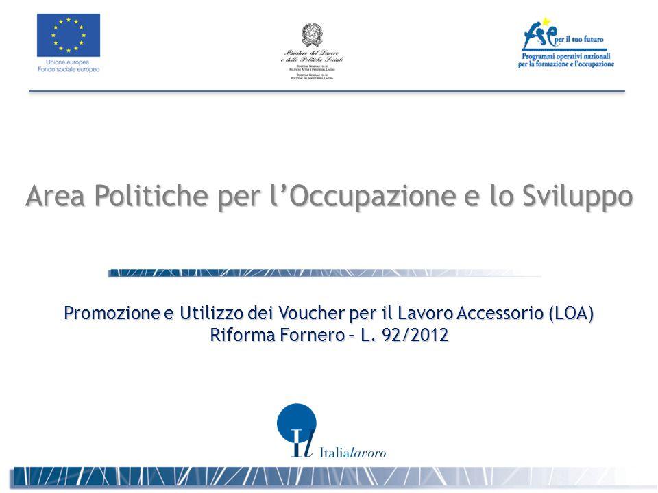 Area Politiche per l'Occupazione e lo Sviluppo Promozione e Utilizzo dei Voucher per il Lavoro Accessorio (LOA) Riforma Fornero – L. 92/2012