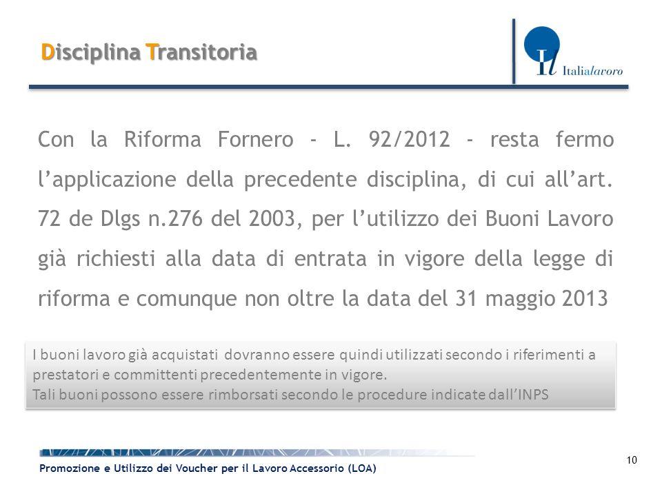 10 Promozione e Utilizzo dei Voucher per il Lavoro Accessorio (LOA) Disciplina Transitoria Con la Riforma Fornero - L. 92/2012 - resta fermo l'applica