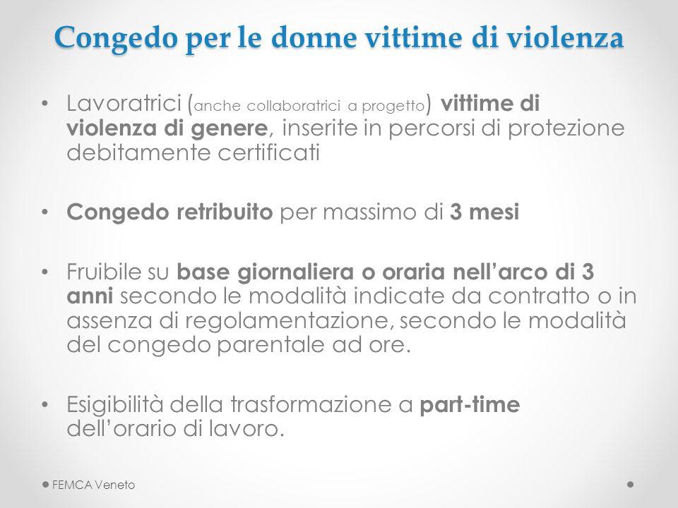 Congedo per le donne vittime di violenza Lavoratrici ( anche collaboratrici a progetto ) vittime di violenza di genere, inserite in percorsi di protez