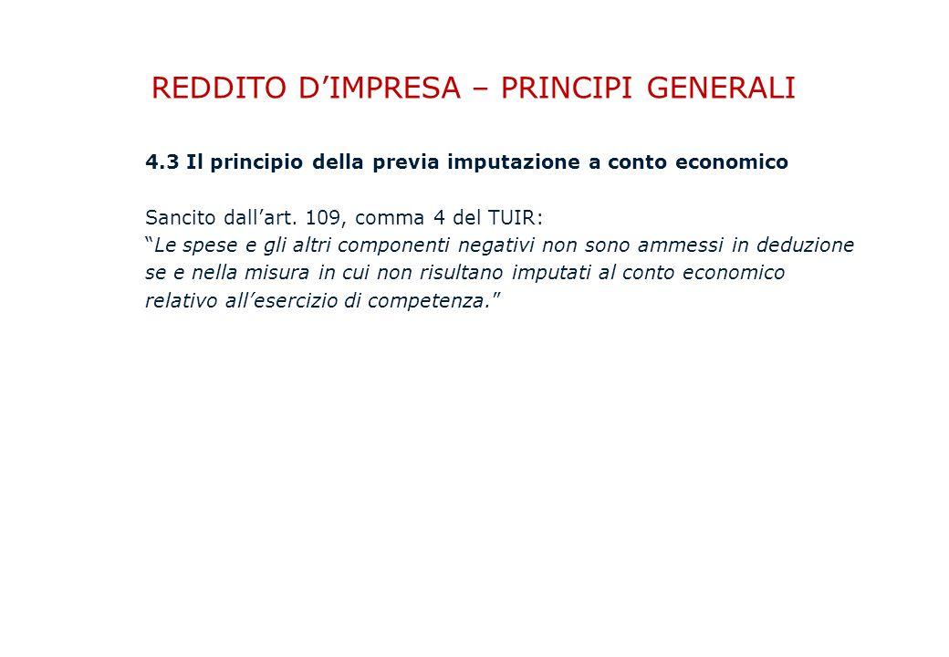 REDDITO D'IMPRESA – PRINCIPI GENERALI 4.3 Il principio della previa imputazione a conto economico Sancito dall'art.