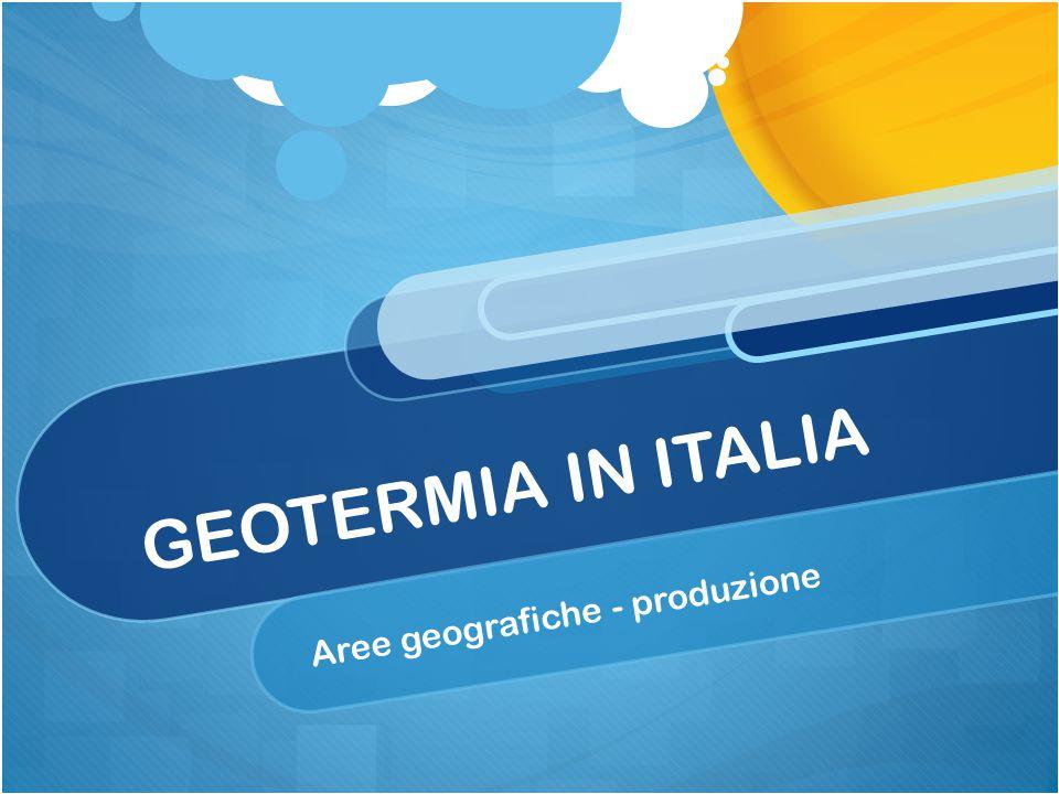 GEOTERMIA IN ITALIA Aree geografiche - produzione