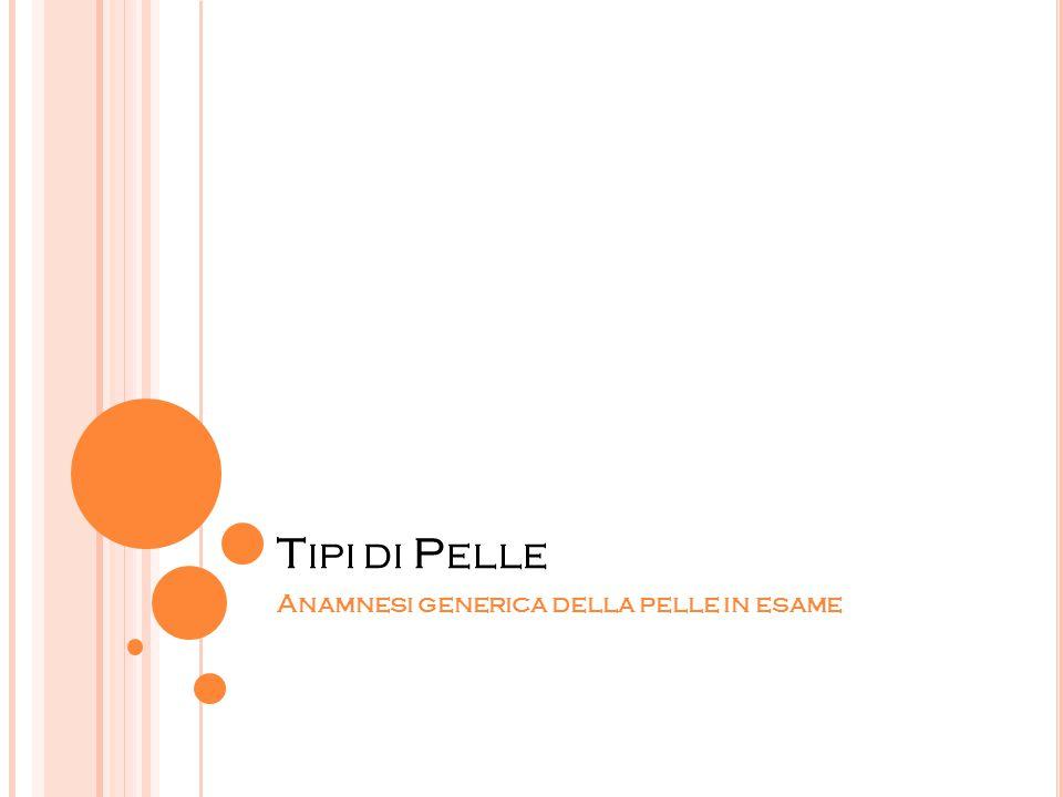 T IPI DI P ELLE Anamnesi generica della pelle in esame