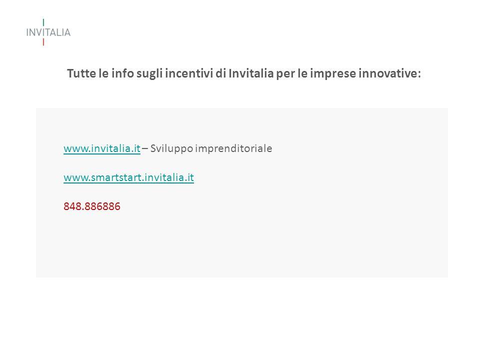 www.invitalia.itwww.invitalia.it – Sviluppo imprenditoriale www.smartstart.invitalia.it 848.886886 Tutte le info sugli incentivi di Invitalia per le imprese innovative: