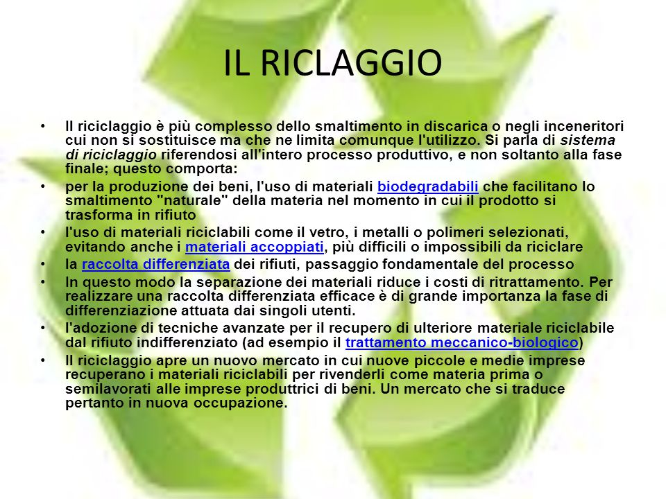 IL RICLAGGIO Il riciclaggio è più complesso dello smaltimento in discarica o negli inceneritori cui non si sostituisce ma che ne limita comunque l'uti