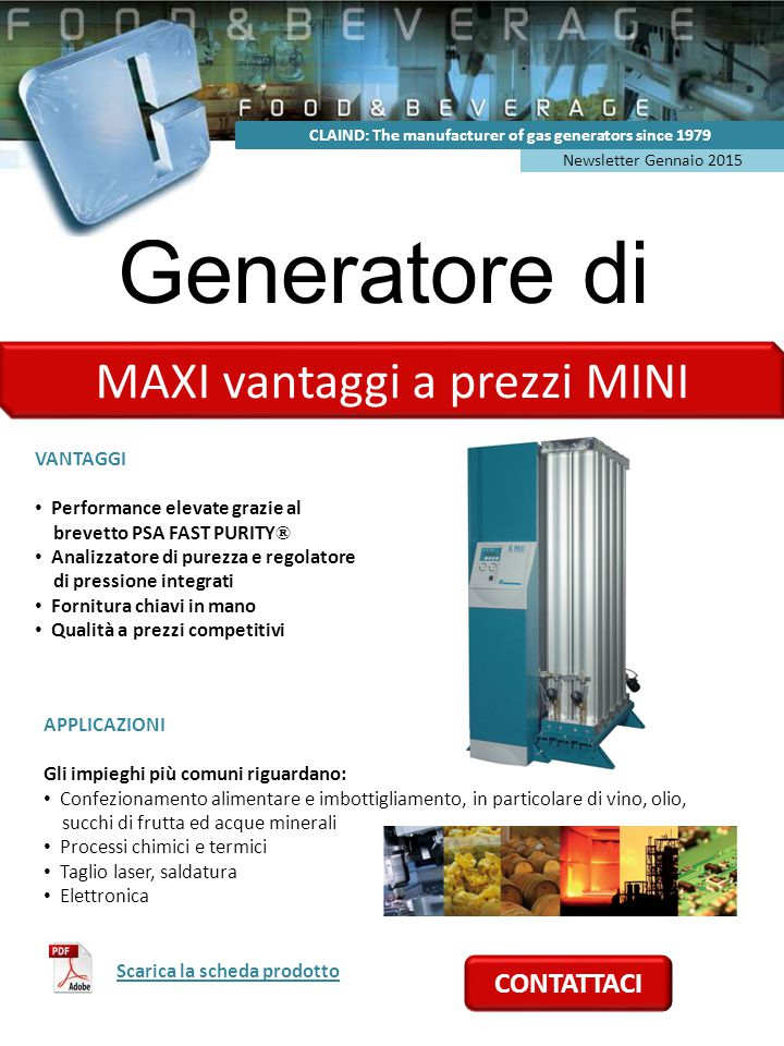 Generatore di azoto N2 MAXI Newsletter Gennaio 2015 CLAIND: The manufacturer of gas generators since 1979 MAXI vantaggi a prezzi MINI VANTAGGI Perform