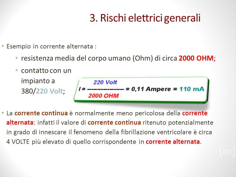 Esempio in corrente alternata : resistenza media del corpo umano (Ohm) di circa 2000 OHM; contatto con un impianto a 380/220 Volt; La corrente continu