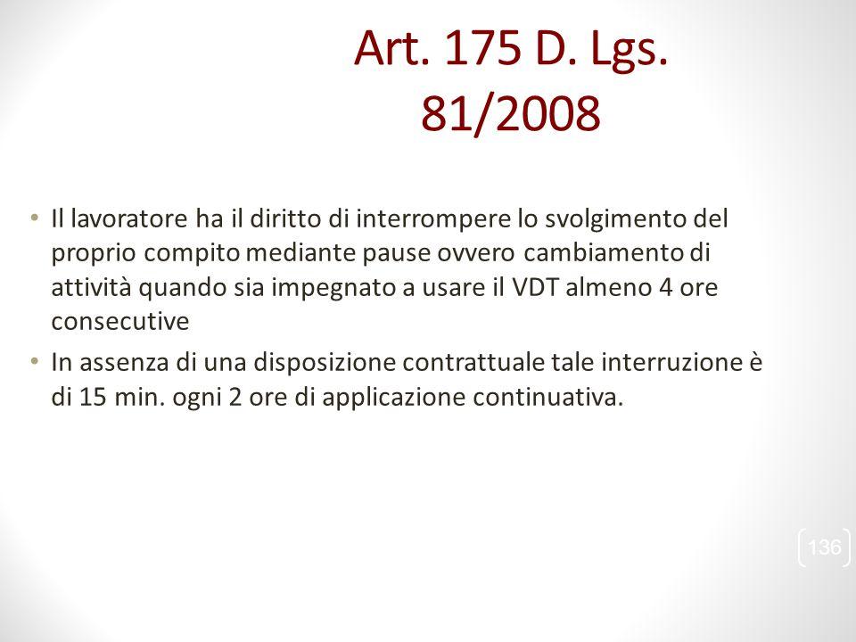Art. 175 D. Lgs. 81/2008 Il lavoratore ha il diritto di interrompere lo svolgimento del proprio compito mediante pause ovvero cambiamento di attività