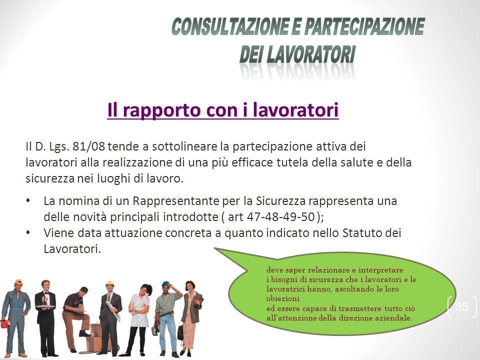 Il rapporto con i lavoratori Il D. Lgs. 81/08 tende a sottolineare la partecipazione attiva dei lavoratori alla realizzazione di una più efficace tute