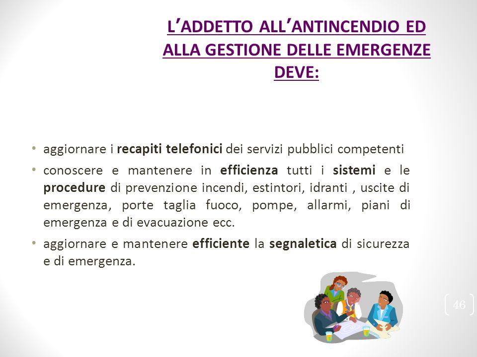 aggiornare i recapiti telefonici dei servizi pubblici competenti conoscere e mantenere in efficienza tutti i sistemi e le procedure di prevenzione inc