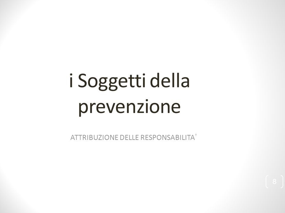 i Soggetti della prevenzione ATTRIBUZIONE DELLE RESPONSABILITA' 8