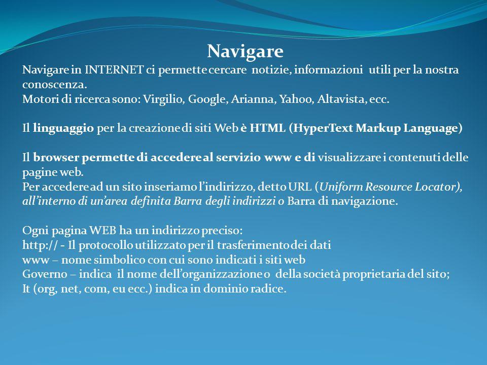 Navigare Navigare in INTERNET ci permette cercare notizie, informazioni utili per la nostra conoscenza.