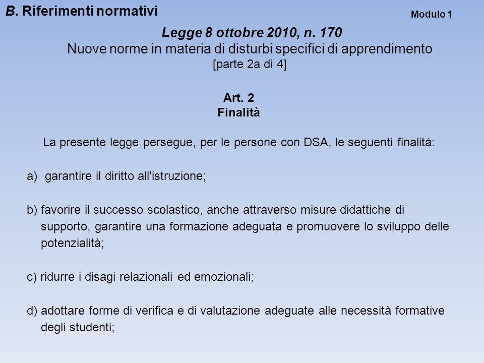 Modulo 1 Legge 8 ottobre 2010, n. 170 Nuove norme in materia di disturbi specifici di apprendimento [parte 2a di 4] Art. 2 Finalità La presente legge