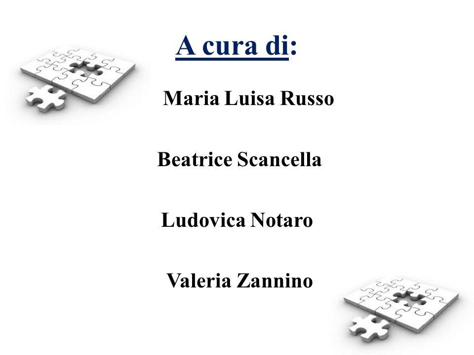 A cura di: Maria Luisa Russo Beatrice Scancella Ludovica Notaro Valeria Zannino