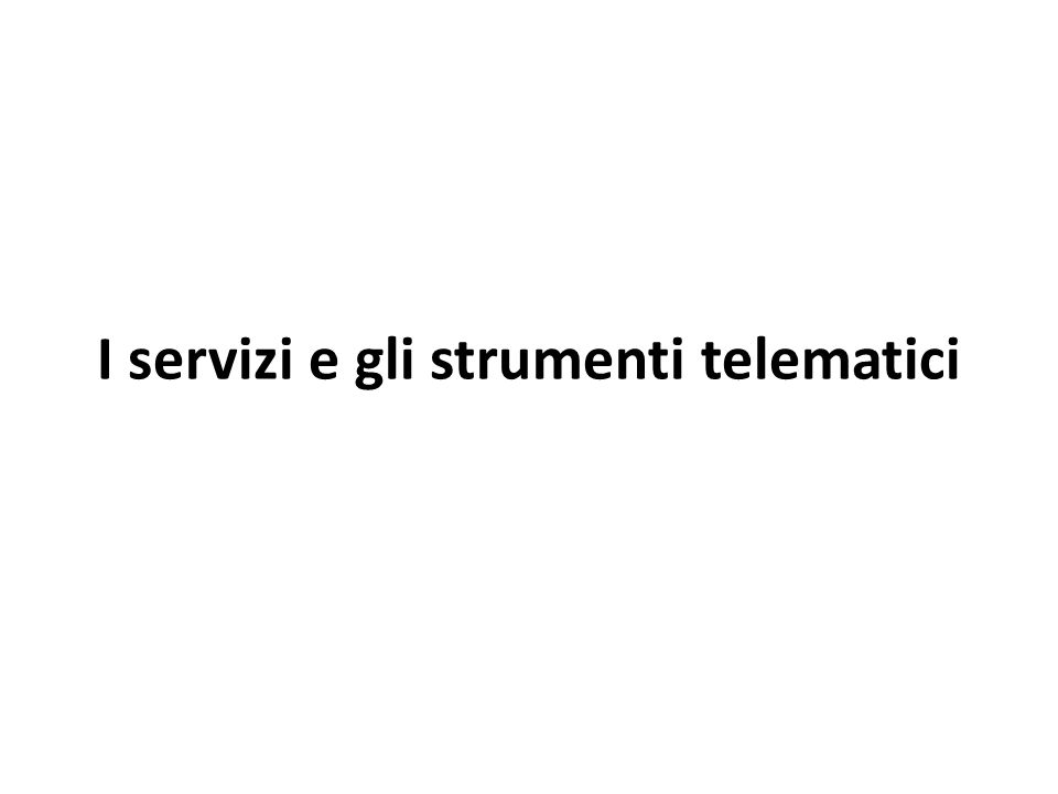 I servizi e gli strumenti telematici