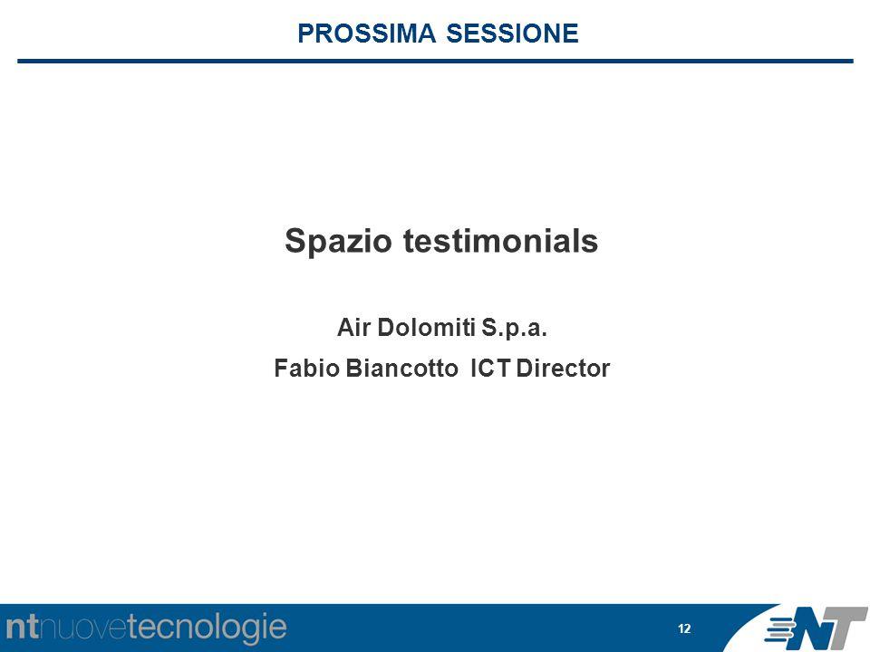 12 PROSSIMA SESSIONE Spazio testimonials Air Dolomiti S.p.a. Fabio Biancotto ICT Director